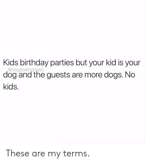 birthday parties: Kids birthday parties but your kid is your  @dogsbeingbasic  dog and the guests are more dogs. No  kids These are my terms.