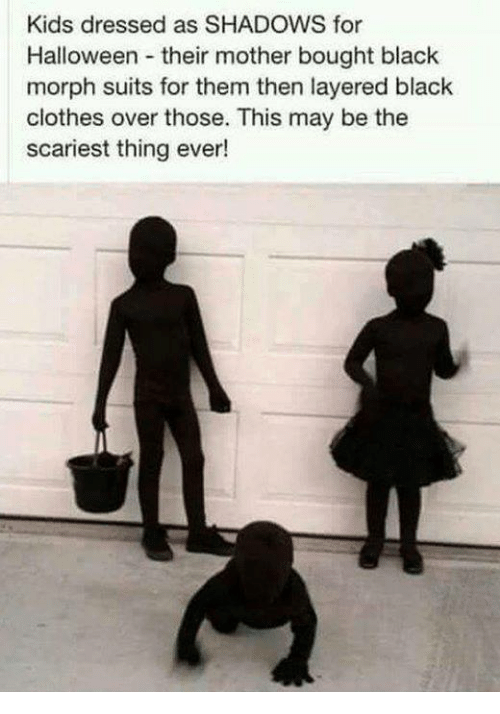 Morphe: Kids dressed as SHADOWS for  Halloween their mother bought black  morph suits for them then layered black  clothes over those. This may be the  scariest thing ever!