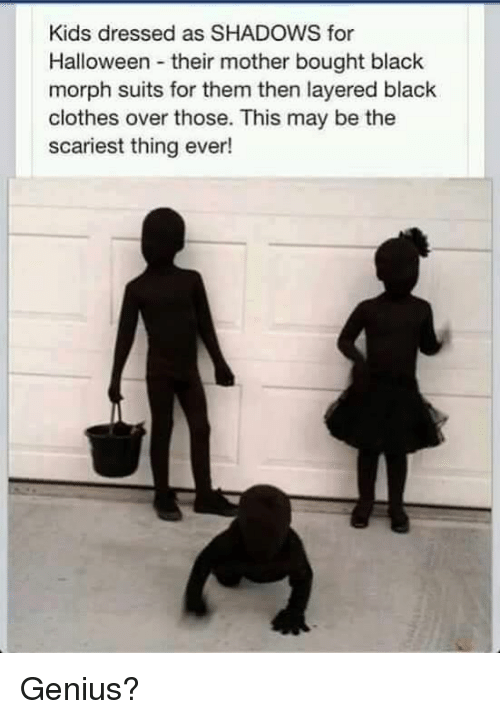 Morphe: Kids dressed as SHADOWS for  Halloween their mother bought black  morph suits for them then layered black  clothes over those. This may be the  scariest thing ever! Genius?