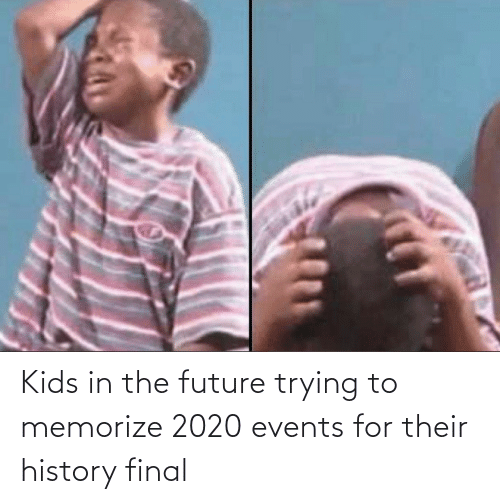 events: Kids in the future trying to memorize 2020 events for their history final