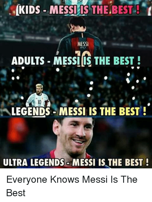 Memes, Best, and Kids: KIDS MESSIIS THE BEST!  MESSI  ADULTS MESSIDS THE BEST  LEGENDS MESSI IS THE BEST  ULTRA LEGENDS MESSI IS THE BEST Everyone Knows Messi Is The Best