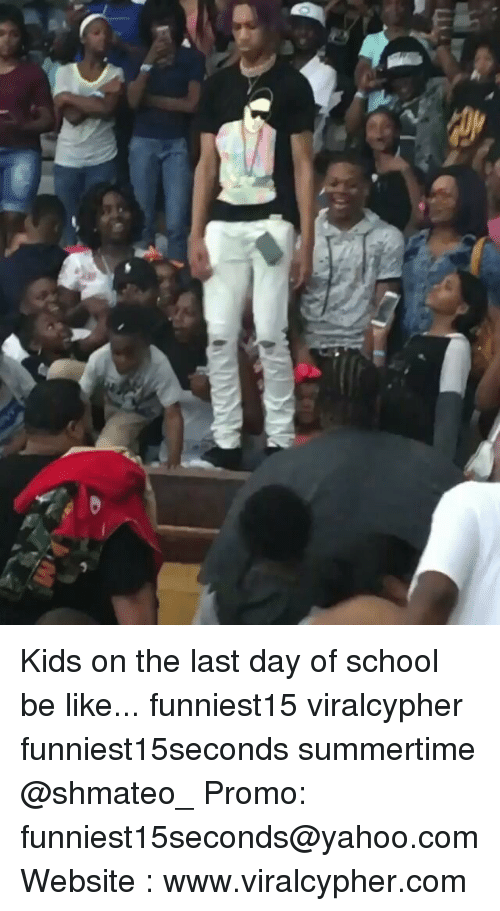 Be Like, Funny, and School: Kids on the last day of school be like... funniest15 viralcypher funniest15seconds summertime @shmateo_ Promo: funniest15seconds@yahoo.com Website : www.viralcypher.com