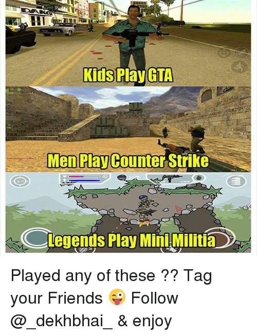 Counter Strikes: Kids Play GTA  Men Play Counter Strike  Legends Play Mini Militia Played any of these ?? Tag your Friends 😜 Follow @_dekhbhai_ & enjoy