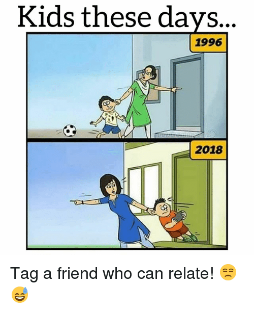 Soccer, Sports, and Kids: Kids these days..  1996  2018 Tag a friend who can relate! 😒😅