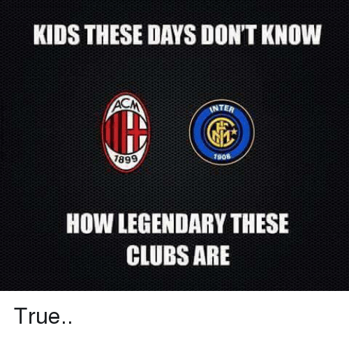 Kid These Days: KIDS THESE DAYS DON'T KNOW  ANTER  IN  IV  1908  1899  How LEGENDARYTHESE  CLUBS ARE True..