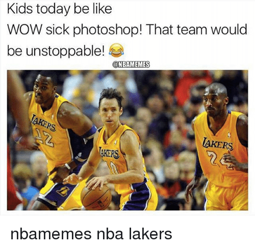 Basketball, Be Like, and Los Angeles Lakers: Kids today be like  WOW sick photoshop! That team would  be unstoppable!  @NBAMEMES  PS  AKERS  TAKERS nbamemes nba lakers