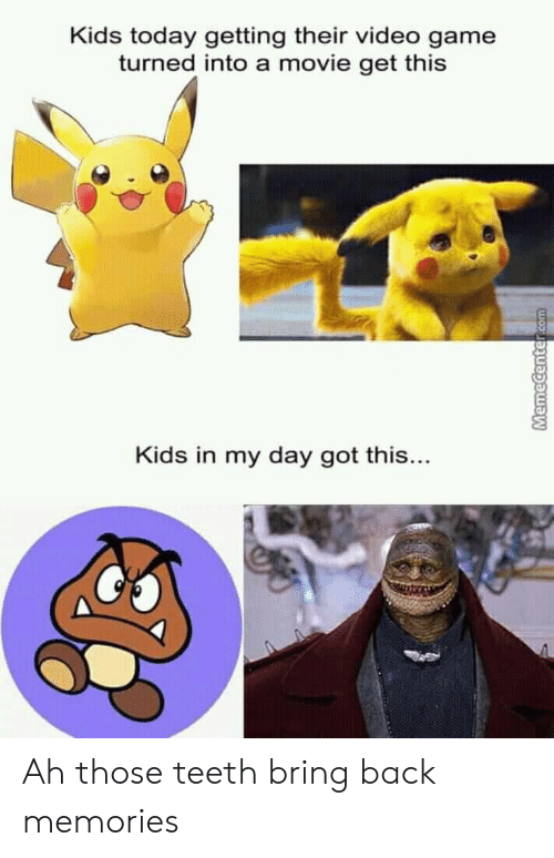 Memecenter: Kids today getting their video game  turned into a movie get this  Kids in my day got this...  MemeCenter com Ah those teeth bring back memories
