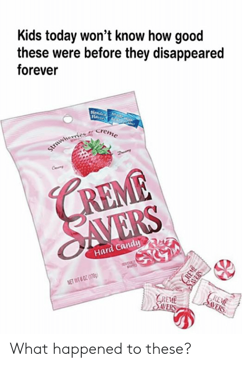 creme: Kids today won't know how good  these were before they disappeared  forever  Flaror N/G  strawherries Creme  CREME  SAVERS  Hard Candy  ovcUALY  NET WT 6 02 (1700)  REME  | SVERS  GREME  SAVERS  CREME  SAVERS What happened to these?