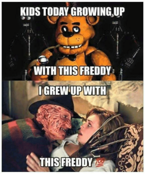Kids, Freddy, and This: KIDS TODAYGROWING UP  WITH THIS FREDDY  IGREW UPWITH  THIS!FREDDY