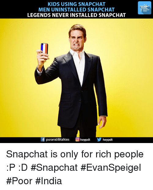 Memes, Snapchat, and India: KIDS USING SNAPCHAT  MEN UNINSTALLED SNAPCHAT  LEGENDS NEVERINSTALLED SNAPCHAT  f puranidillitalkies  O heypdt  heypdt Snapchat is only for rich people :P :D #Snapchat #EvanSpeigel #Poor #India