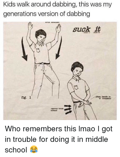 Lmao, Memes, and School: Kids walk around dabbing, this was my  generations version of dabbing  suck it  plare bande in  fig. 1 Who remembers this lmao I got in trouble for doing it in middle school 😂