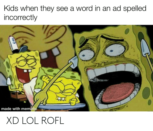 Xd Lol: Kids when they see a word in an ad spelled  incorrectly  made with mematic XD LOL ROFL