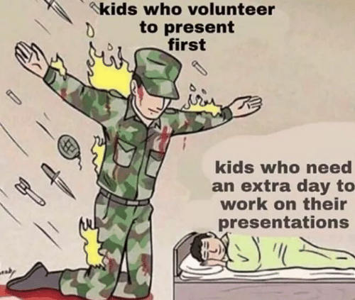 presentations: kids who volunteer  to present  first  d  kids who need  an extra day to  work on their  presentations