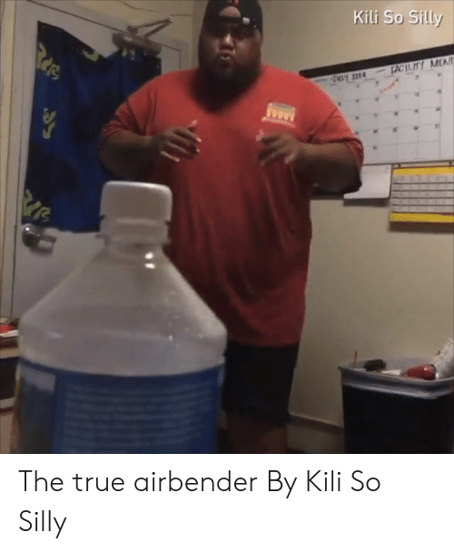 airbender: Kili So Silly  FACTLITY MEN  Rede The true airbender   By Kili So Silly