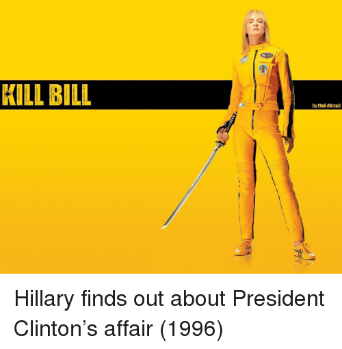 kill bill: KILL BILL  By Mal dOcicl Hillary finds out about President Clinton's affair (1996)