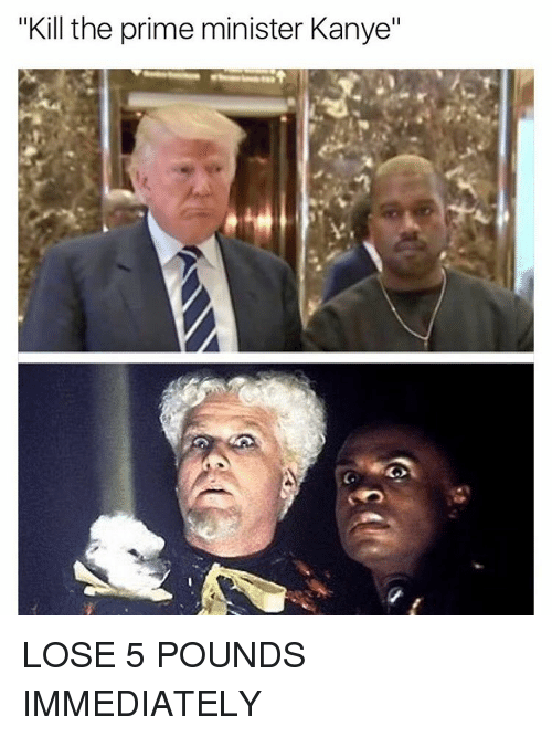 "Kanye, Dank Memes, and Pound: ""Kill the prime minister Kanye"" LOSE 5 POUNDS IMMEDIATELY"