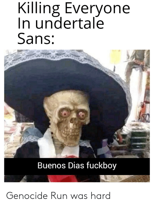 Undertale Sans: Killing Everyone  In undertale  Sans:  Buenos Dias fuckboy Genocide Run was hard