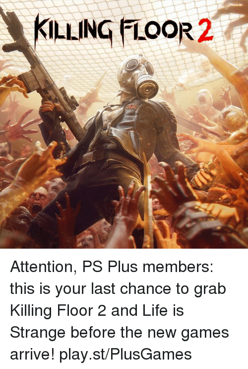 new games: KILLING FLOOR2 Attention, PS Plus members: this is your last chance to grab Killing Floor 2 and Life is Strange before the new games arrive! play.st/PlusGames