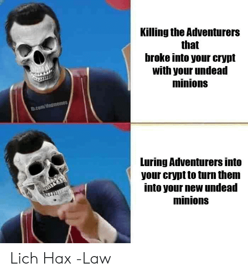 fb.com: Killing the Adventurers  that  broke into your crypt  with your undead  minions  fb.com/dndmemes  Luring Adventurers into  your crypt to turn them  into your new undead  minions Lich Hax  -Law