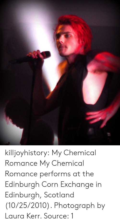 laura: killjoyhistory: My Chemical Romance  My Chemical Romance performs at the Edinburgh Corn Exchange in Edinburgh, Scotland (10/25/2010). Photograph by Laura Kerr.  Source: 1