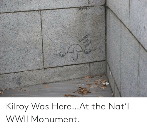 wwii: Kilroy Was Here…At the Nat'l WWII Monument.