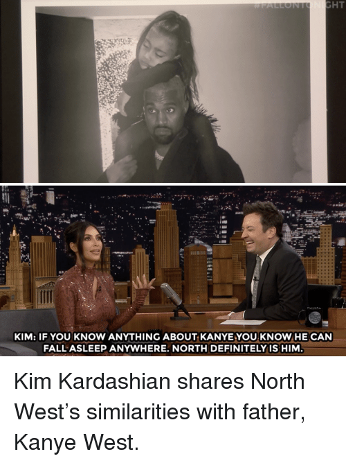 Kim Kardashian: KIM: IF YOU KNOW ANYTHING ABOUT KANYEYOU KNOW HE CAN  FALL ASLEEP ANYWHERE. NORTH DEFINITELY IS HIM Kim Kardashian shares North West's similarities with father, Kanye West.