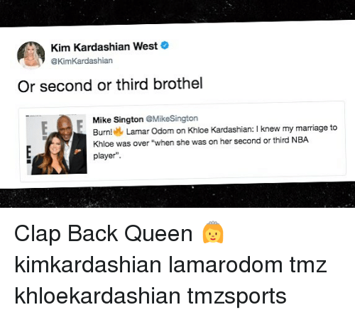 """Khloe Kardashian: Kim Kardashian West  @KimKardashian  Or second or third brothel  Mike Sington @MikeSington  Burn  Lamar Odom on Khloe Kardashian: I knew my marriage to  Khloe was over """"when she was on her second or third NBA  player"""". Clap Back Queen 👸 kimkardashian lamarodom tmz khloekardashian tmzsports"""