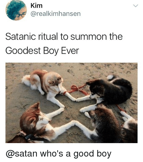 Summone: Kim  @realkimhansen  Satanic ritual to summon the  Goodest Boy Ever @satan who's a good boy