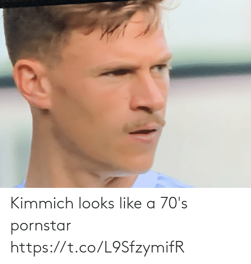 70s: Kimmich looks like a 70's pornstar https://t.co/L9SfzymifR