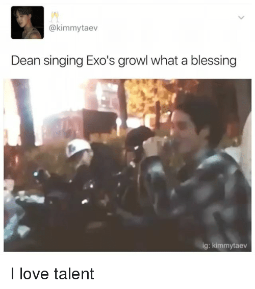 Love, Memes, and Singing: @kimmy taev  Dean singing Exo's growl what a blessing  ig: kimmy taev I love talent