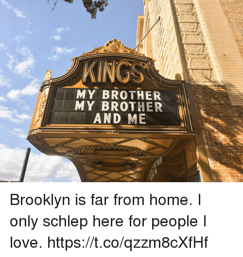 Love, Memes, and Brooklyn: KINC  MY BROTHER  MY BROTHER  AND ME Brooklyn is far from home. I only schlep here for people I love. https://t.co/qzzm8cXfHf