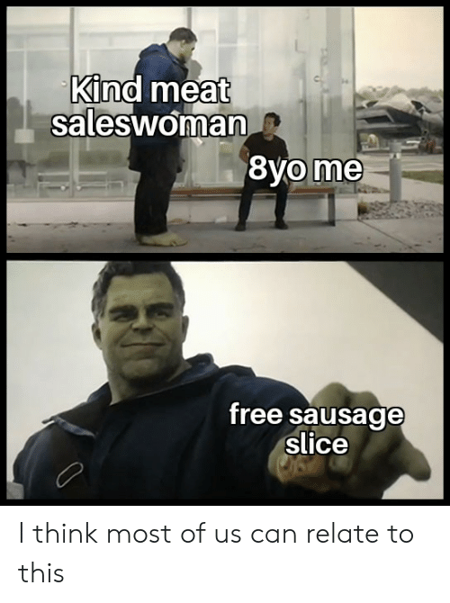 sausage: Kind meat  saleswoman  free sausage  slice I think most of us can relate to this