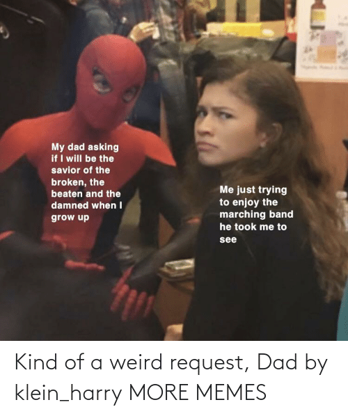 Dad: Kind of a weird request, Dad by klein_harry MORE MEMES