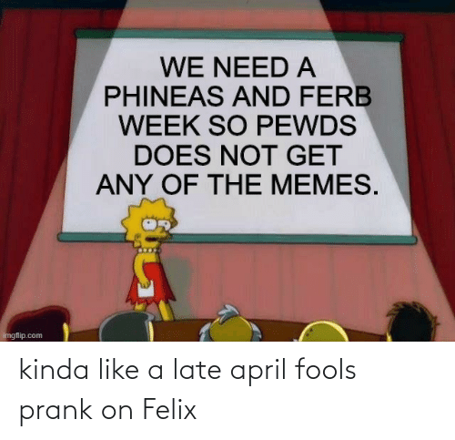 Kinda Like: kinda like a late april fools prank on Felix