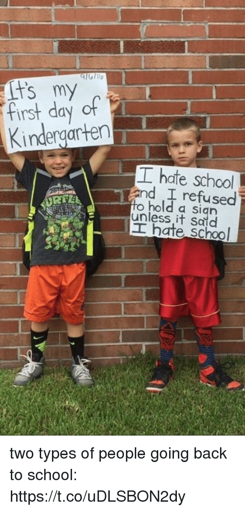 School, Girl Memes, and Back: Kindergarten  T hate school  and I refused  hold a sign  it I hate School two types of people going back to school: https://t.co/uDLSBON2dy