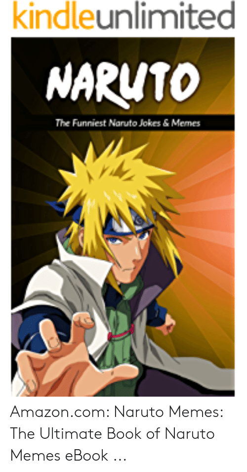 Naruto Jokes: kindleunlimited  NARUTO  The Funniest Naruto Jokes & Memes Amazon.com: Naruto Memes: The Ultimate Book of Naruto Memes eBook ...
