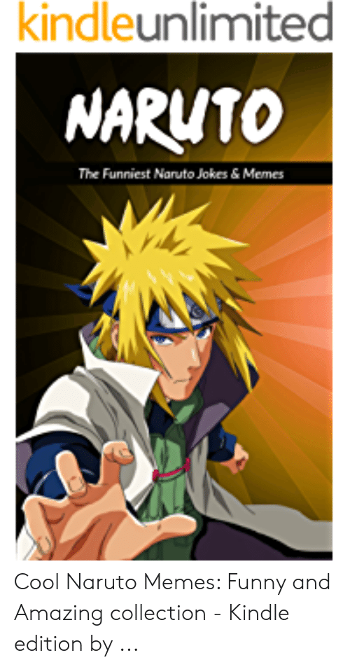 Naruto Jokes: kindleunlimited  NARUTO  The Funniest Naruto Jokes & Memes Cool Naruto Memes: Funny and Amazing collection - Kindle edition by ...