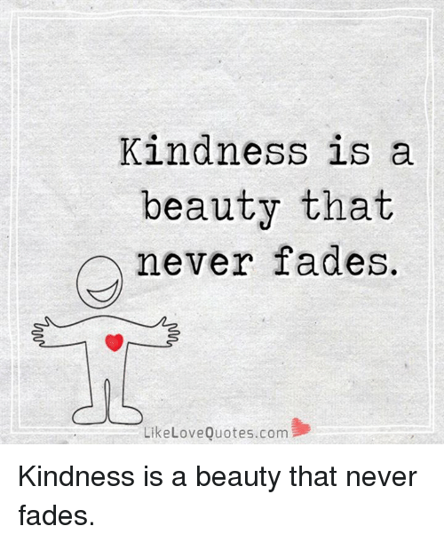 Kindness: Kindness is a  beauty that  never fades  LikeLove Quotes.com Kindness is a beauty that never fades.