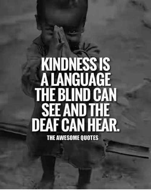 Kindness: KINDNESS IS  A LANGUAGE  THE BLIND CAN  SEE AND THE  DEAFCAN HEAR.  THE AWESOME QUOTES