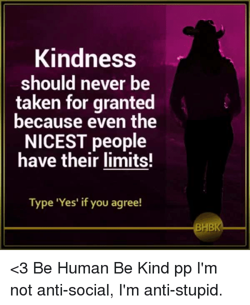 Taken For Granted Meme: Kindness Should Never Be Taken For Granted Because Even