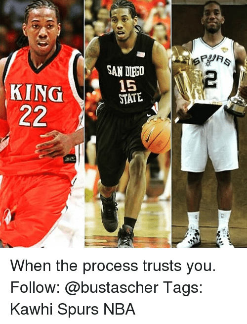 Memes, Nba, and San Diego: KING  22  SAN DIEGO  15  STATE When the process trusts you. Follow: @bustascher Tags: Kawhi Spurs NBA