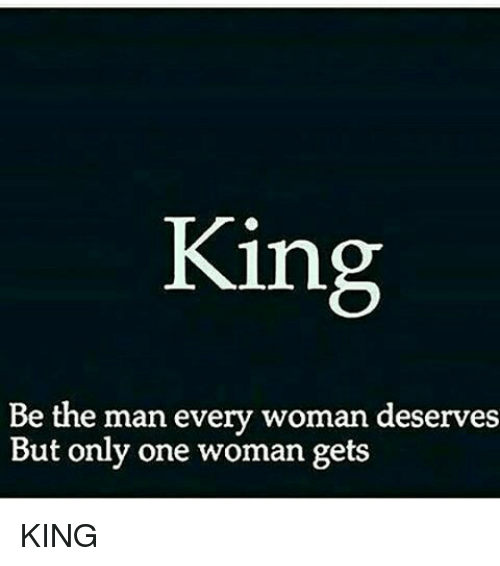 Memes, Only One, and 🤖: King  Be the man every woman deserves  But only one woman gets KING