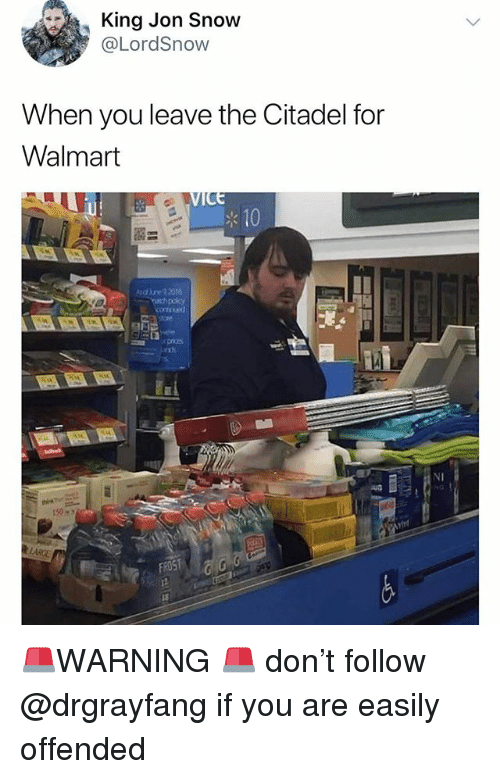 Funny, Meme, and Walmart: King Jon Snow  @LordSnow  When you leave the Citadel for  Walmart  10  ne92016  ROST  認 🚨WARNING 🚨 don't follow @drgrayfang if you are easily offended