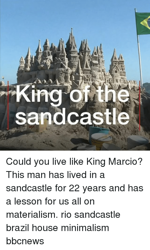Memes, Brazil, and House: King of the  sandcastle Could you live like King Marcio? This man has lived in a sandcastle for 22 years and has a lesson for us all on materialism. rio sandcastle brazil house minimalism bbcnews