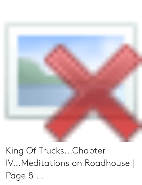 Roadhouse Meme: King Of Trucks...Chapter IV...Meditations on Roadhouse | Page 8 ...