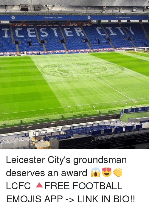 Lcfc: KING POWER STADIUM  KING PORERSTAONw  IC, ESTER, CITY Leicester City's groundsman deserves an award 😱😍👏 LCFC 🔺FREE FOOTBALL EMOJIS APP -> LINK IN BIO!!