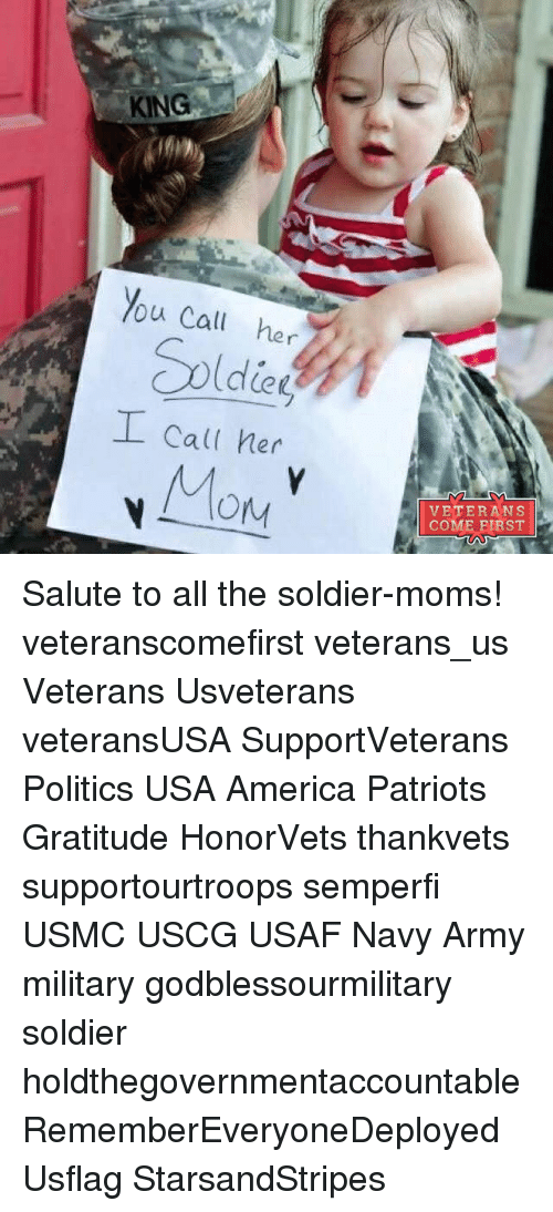 salutations: KING  You call her  I call her  Mory  VETERANS  COME FIRST Salute to all the soldier-moms! veteranscomefirst veterans_us Veterans Usveterans veteransUSA SupportVeterans Politics USA America Patriots Gratitude HonorVets thankvets supportourtroops semperfi USMC USCG USAF Navy Army military godblessourmilitary soldier holdthegovernmentaccountable RememberEveryoneDeployed Usflag StarsandStripes