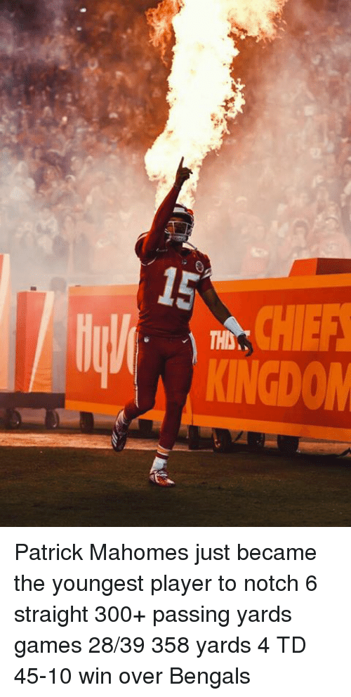 notch: KINGDOM Patrick Mahomes just became the youngest player to notch 6 straight 300+ passing yards games  28/39 358 yards 4 TD  45-10 win over Bengals