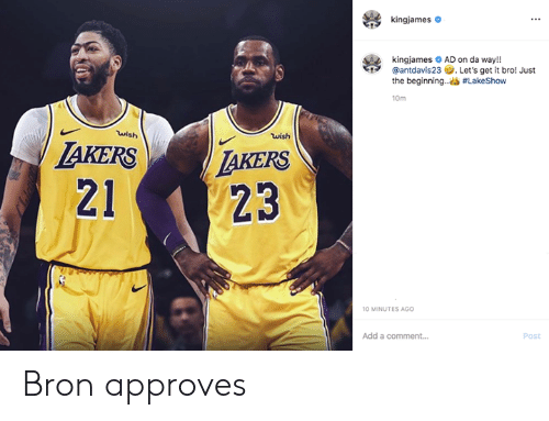 bron: kingjames  kingjames AD on da way!!  @antdavis23 Let's get it bro! Just  the beginning..#LakeShow  10m  wish  wish  AKERS  LAKERS  23  21  10 MINUTES AGO  Add a comment....  Post Bron approves