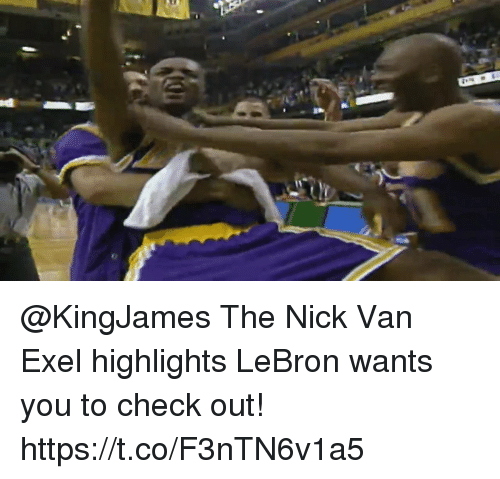 Memes, Lebron, and Nick: @KingJames The Nick Van Exel highlights LeBron wants you to check out!  https://t.co/F3nTN6v1a5